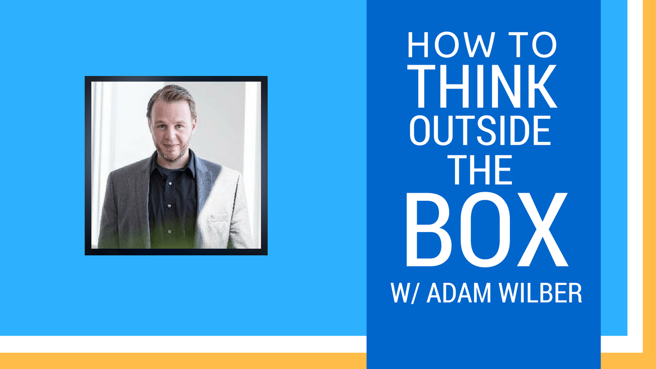 how to think outside the box with adam wilber